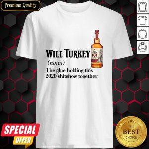 Wilt Turkey Noun The Glue Holding This 2020 Shitshow Together Shirt