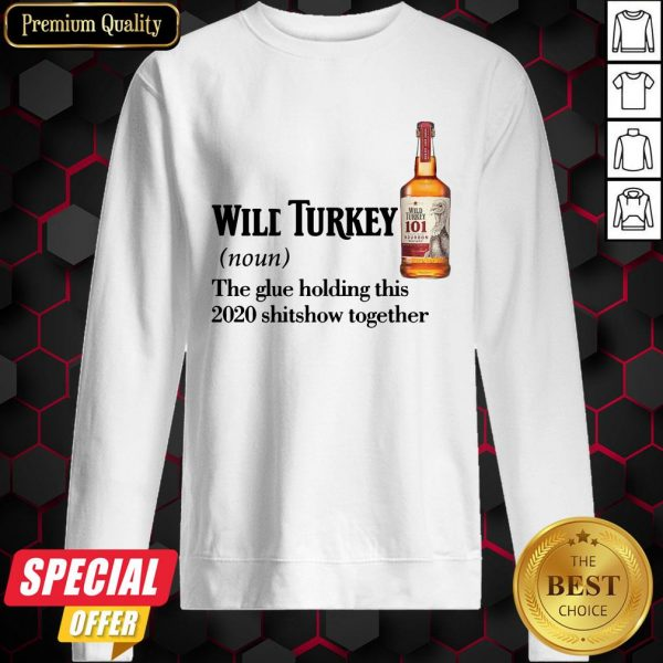 Wilt Turkey Noun The Glue Holding This 2020 Shitshow Together Sweatshirt