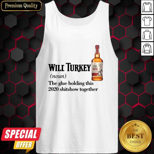 Wilt Turkey Noun The Glue Holding This 2020 Shitshow Together Tank Top