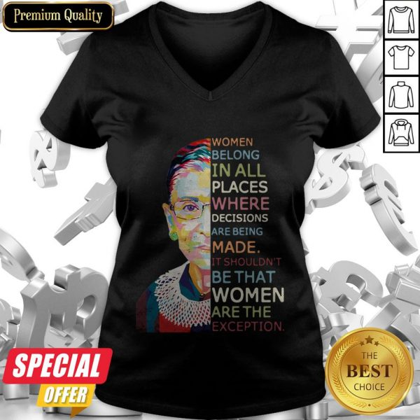 Women Belong In All Places Where Decisions Are Being Made It Shouldn'T Be That Women Are The Exception V-neck