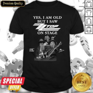 Yes I Am Old But I Saw ZZ Top On Stage Signatures Shirt