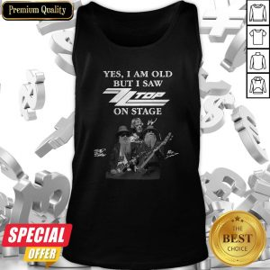 Yes I Am Old But I Saw ZZ Top On Stage Signatures Tank Top