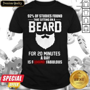92′ Of Studies Found That Sitting On A Beard For 20 Minutes A Day Is Fucking Fabulous Shirt