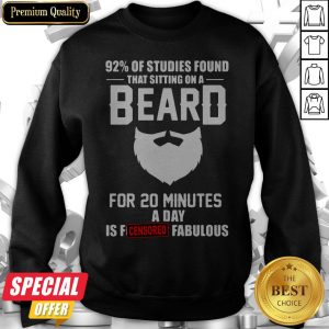 92′ Of Studies Found That Sitting On A Beard For 20 Minutes A Day Is Fucking Fabulous Sweatshirt