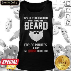 92′ Of Studies Found That Sitting On A Beard For 20 Minutes A Day Is Fucking Fabulous Tank Top