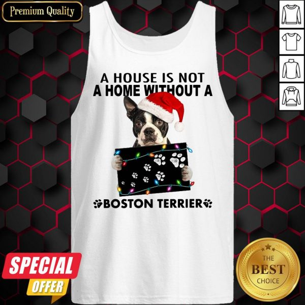 A House Is Not A Home Without A Boston Terrier Christmas Tank Top