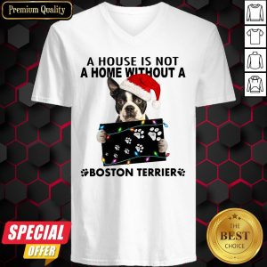A House Is Not A Home Without A Boston Terrier Christmas V-neck