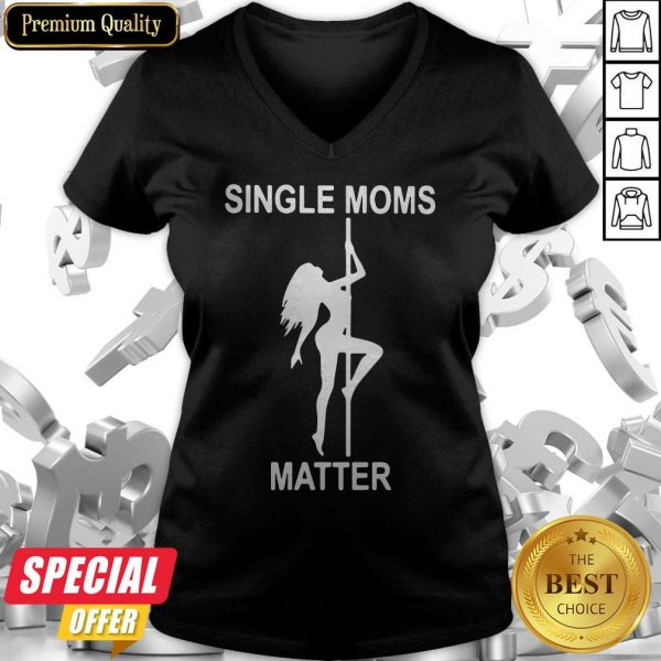 Funny Single Moms Matter V-neck