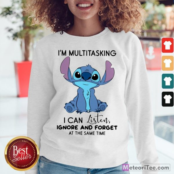 Funny Stitch I'm Multitasking I Can Listen Ignore And Forget At The Same Time Sweatshirt- Design by Meteoritee.com