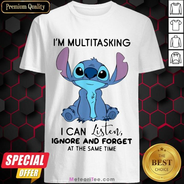 Funny Stitch I'm Multitasking I Can Listen Ignore And Forget At The Same Time Shirt- Design by Meteoritee.com