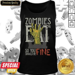 Funny Zombies Eat So You Should Be Fine Halloween Tank Top