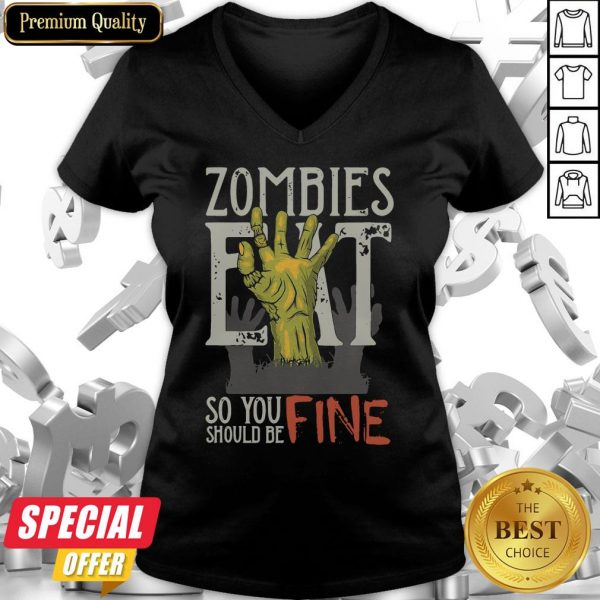 Funny Zombies Eat So You Should Be Fine Halloween V-neck