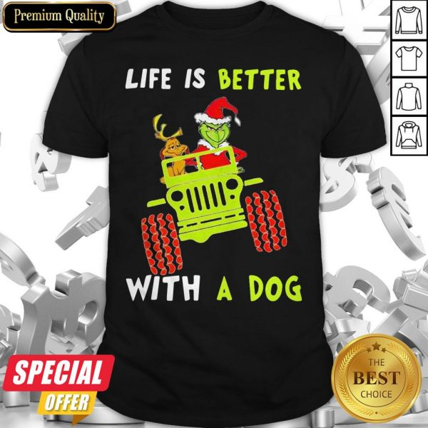 Jeep Grinch Life Is Better With A Dog Shirt