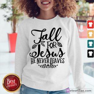 Nice Fall For Jesus He Never Leaves Christians Thanksgiving Sweatshirt- Design by Meteoritee.com