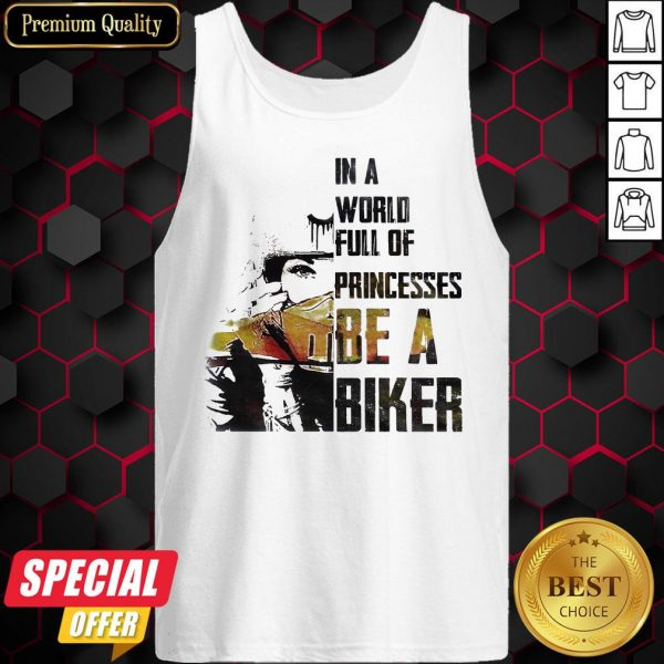 Nice In A World Full Of Princesses Be A Biker Tank Top