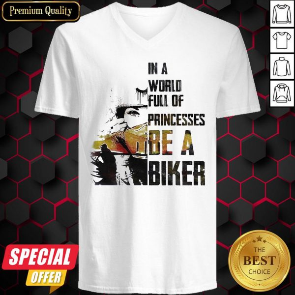 Nice In A World Full Of Princesses Be A Biker V-neck