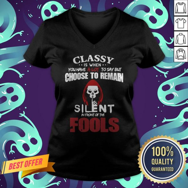 Official Classy Is When You Have A Lot To Say But Choose To Remain Silent In Front Of The Fools V-neck