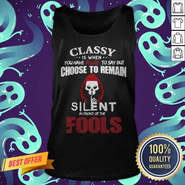 Official Classy Is When You Have A Lot To Say But Choose To Remain Silent In Front Of The Fools Tank Top