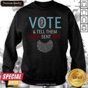 Ruth Bader Ginsburg Vote And Tell Them Ruth Sent You Sweatshirt
