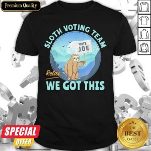 Sloth Voting Team Relax We've Got This Shirt