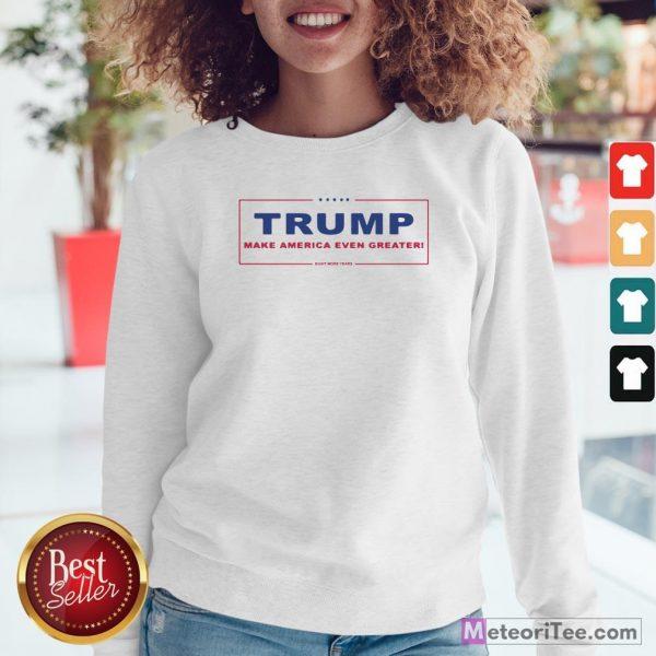 Trump Make America Even Greater Eight More Years Classic Sweatshirt