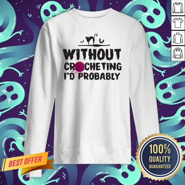 Without Crocheting I'd Probably Hurt People Sweatshirt