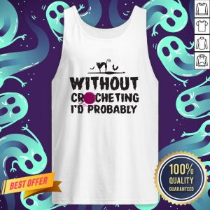 Without Crocheting I'd Probably Hurt People Tank Top