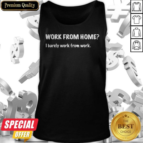 Work From Home I Barely Work From Work Tank Top