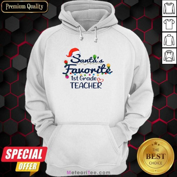 Santas Favorite 1st Grade Teacher Christmas Xmas Hoodie - Design By Meteoritee.com