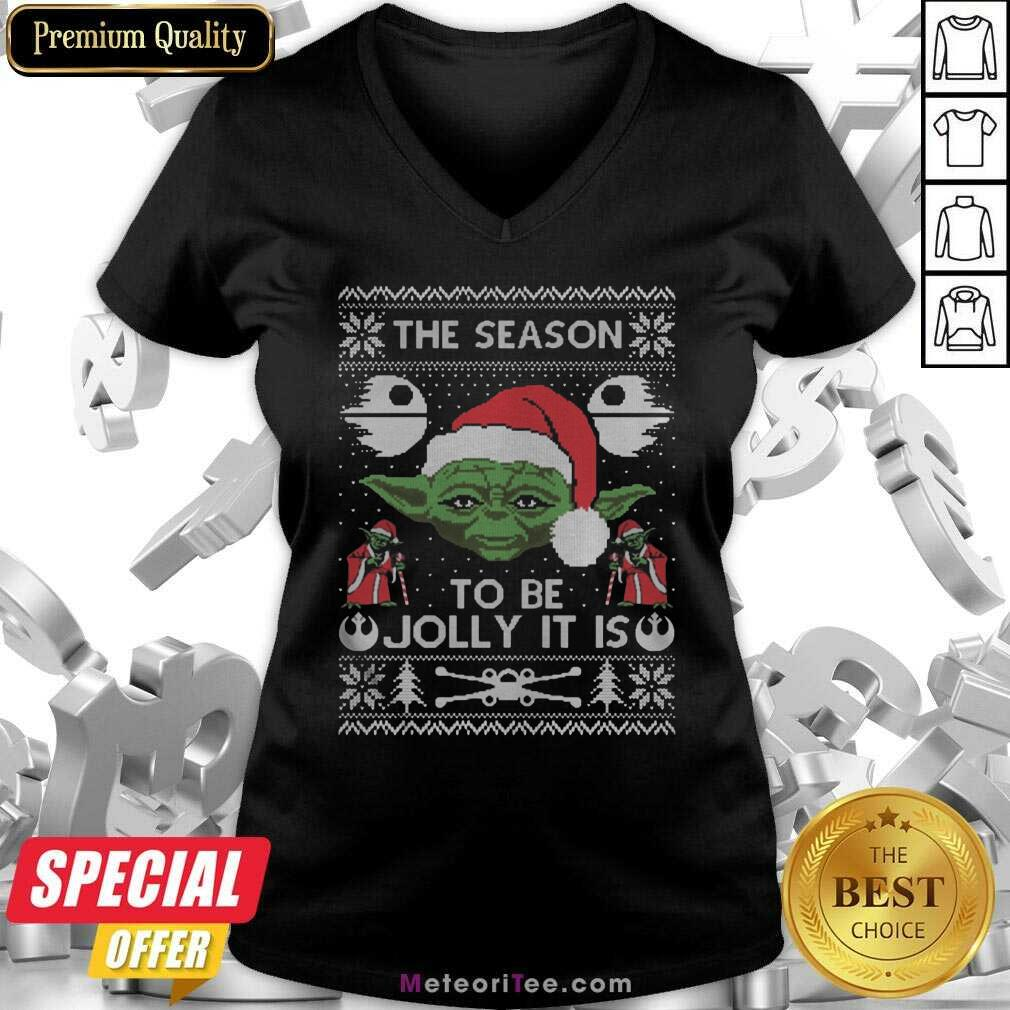 Awesome The Season To Be Jolly It Is Yoda Ugly Christmas V-neck