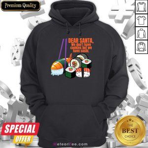 Dear Santa We Have No Christmas Cookies But We Have Sushi Hoodie