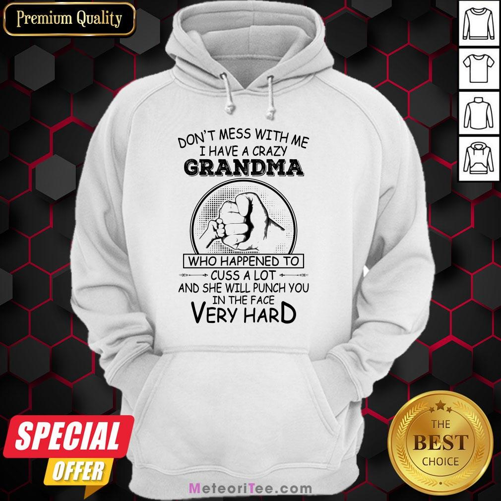 Don't Mess With Me I Have A Crazy Grandma Who Happened To Cuss A Lot And She Will Punch You In The Face Very Hard Hoodie