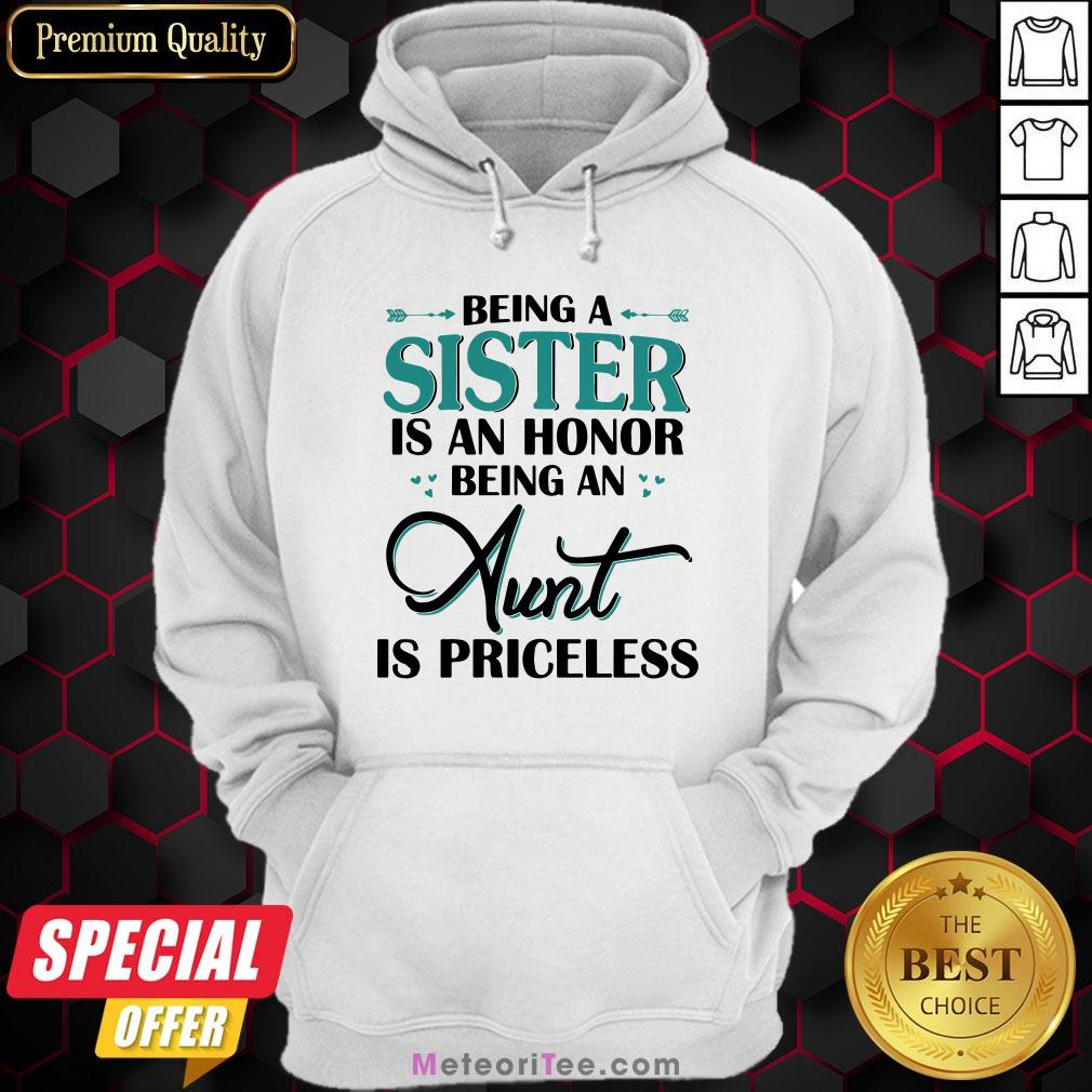 Funny Being A Sister Is An Honor Being An Aunt Is Priceless Hoodie