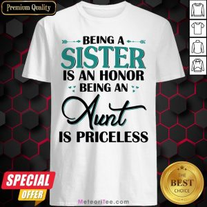 Funny Being A Sister Is An Honor Being An Aunt Is Priceless Shirt