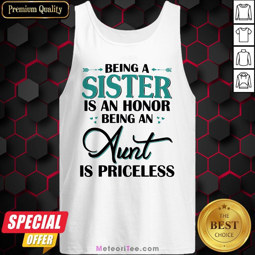 Funny Being A Sister Is An Honor Being An Aunt Is Priceless Tank Top