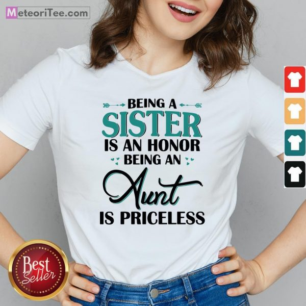 Funny Being A Sister Is An Honor Being An Aunt Is Priceless V-neck
