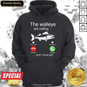 Funny The Walleye Are Calling And I Must Go Fish Hoodie