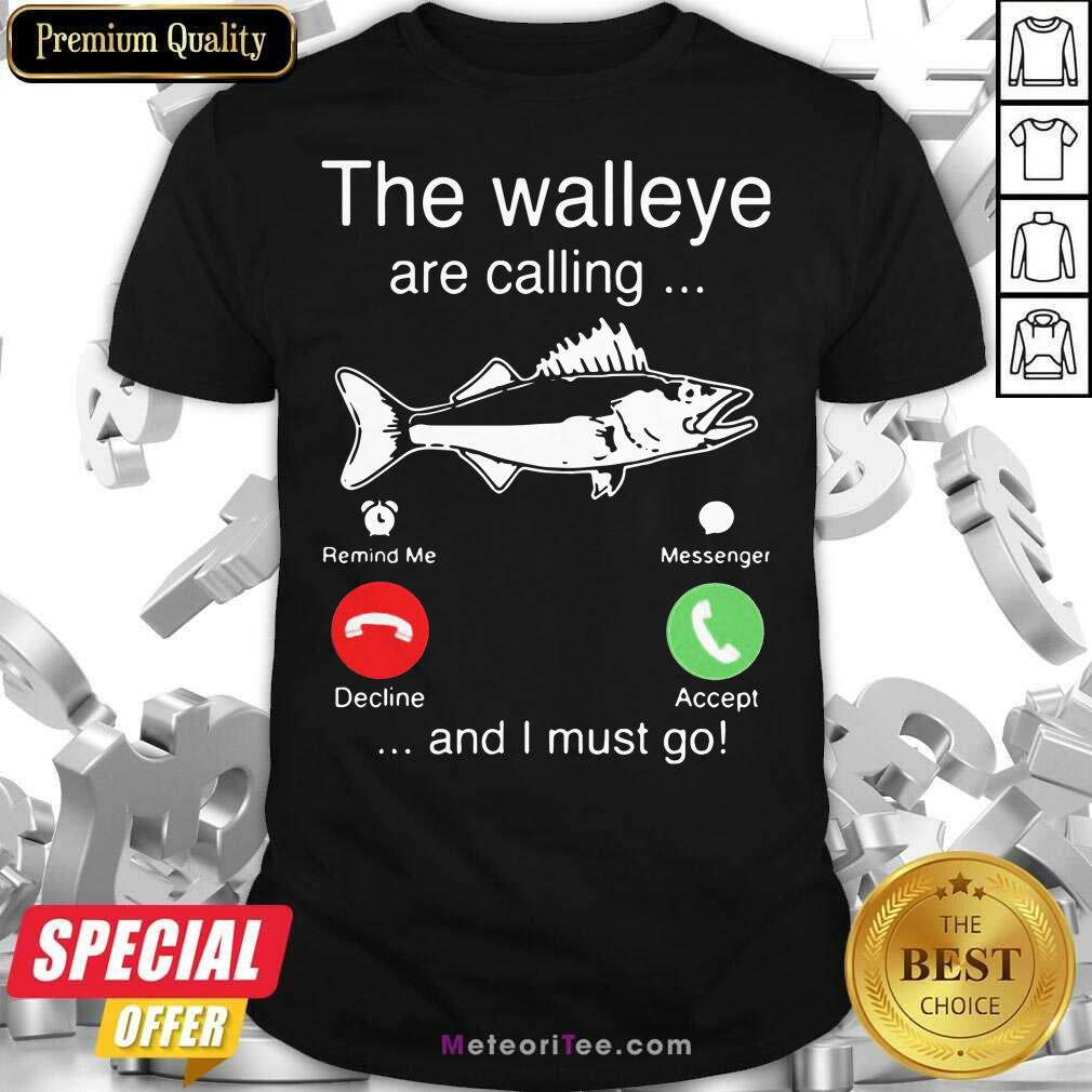 Funny The Walleye Are Calling And I Must Go Fish Shirt