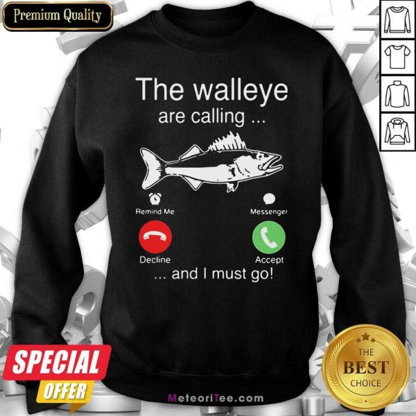 Funny The Walleye Are Calling And I Must Go Fish Sweatshirt