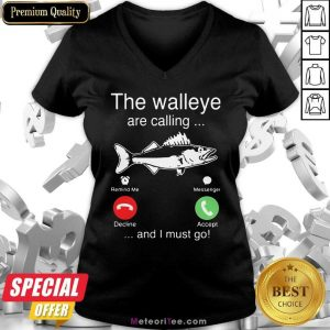 Funny The Walleye Are Calling And I Must Go Fish V-neck