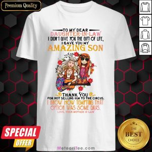 Hippie Girl To My Dear Daughter In Law I Didn't Give You The Gift Of Life I Gave You My Amazing Son Shirt