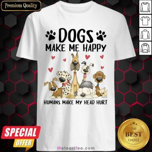 Nice Dogs Make Me Happy Humans Make My Head Hurt Shirt