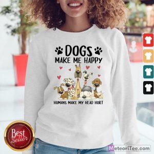 Nice Dogs Make Me Happy Humans Make My Head Hurt Sweatshirt