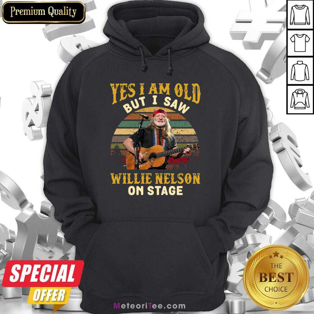 Yes I Am Old But I Saw Willie Nelson On Stage Vintage Retro Hoodie - Design By Meteoritee.com