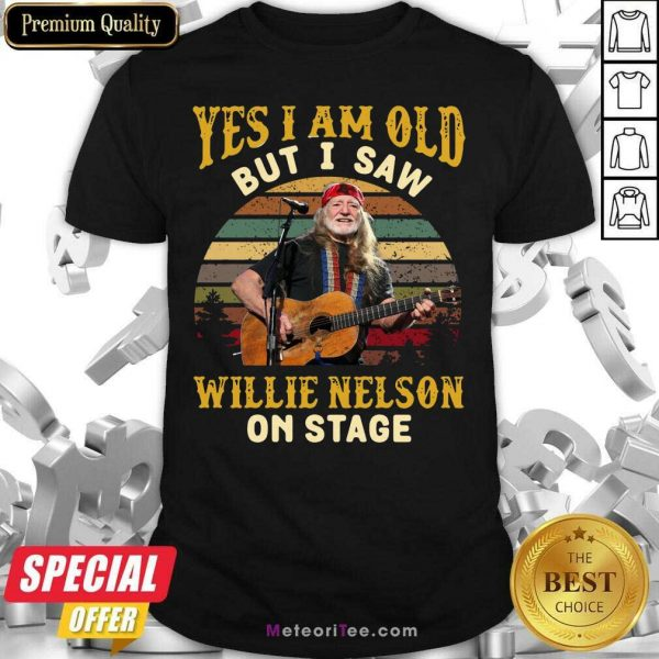 Yes I Am Old But I Saw Willie Nelson On Stage Vintage Retro Shirt - Design By Meteoritee.com