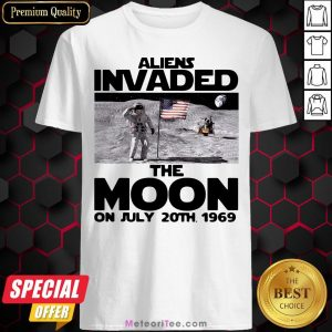 Premium Aliens Invaded The Moon On July 20th 1969 Shirt