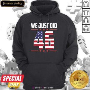 Premium We Just Did 46 American Flag Hoodie