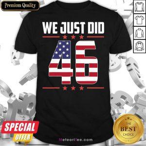 Premium We Just Did 46 American Flag Shirt