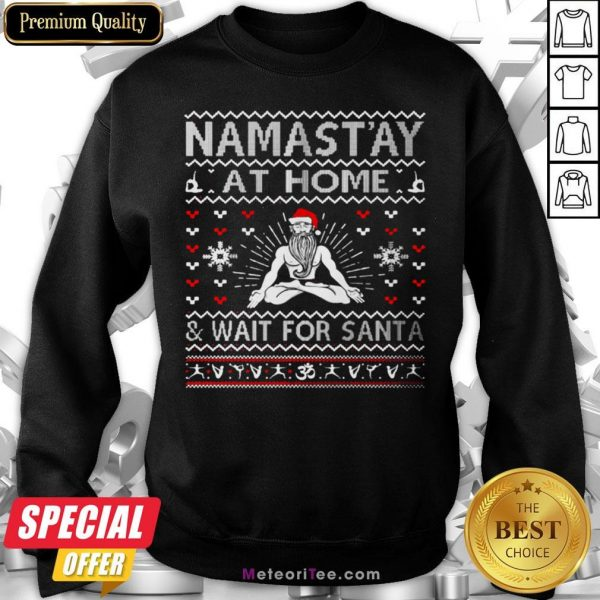 Top Namastay At Home And Wait For Santa Sweatshirt