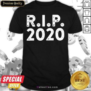 R I P 2020 Shirt- Design By Meteoritee.com